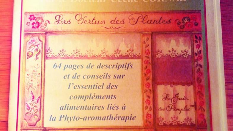 Guide de la Phyto – aromathérapie: les vertues des Plantes. By le Dr Cécile Cornaz.